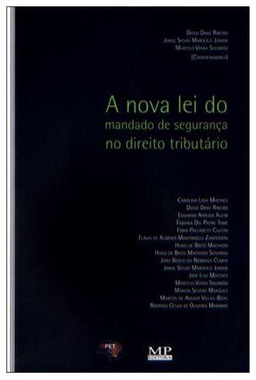 A Nova Lei do Mandado de Segurança No Direito Tributário - Diniz Ribeiro,Diego | Hoshan.org