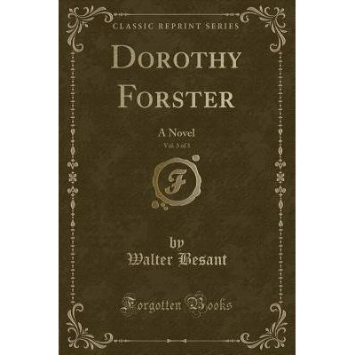 Dorothy Forster, Vol. 3 Of 3 - A Novel (Classic Reprint)