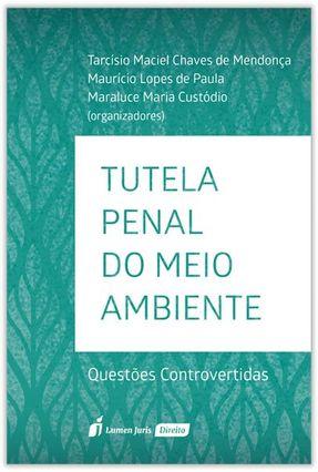 Tutela Penal Do Meio Ambiente - Custódio,Maraluce M Mendonça,Tarcísio Maciel Chaves De Paula,Maurício Lopes de pdf epub