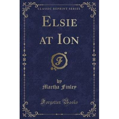 Elsie At Ion (Classic Reprint)