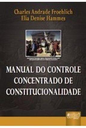Manual de Controle Concentrado de Constitucionalidade - Charles Andrade Froehlich Elia Denise Hammes | Hoshan.org