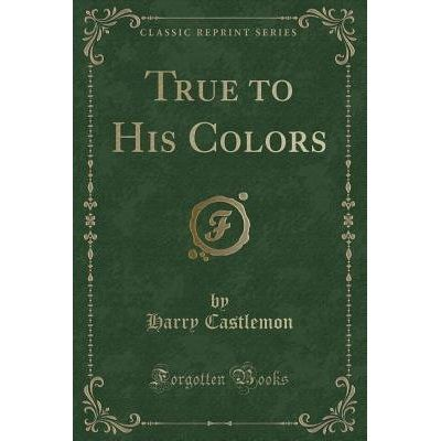 True To His Colors (Classic Reprint)