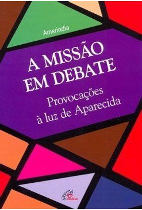 A Missão em Debate - Provocações À Luz de Aparecida - Col. Ecclesia XXI - Amerindia pdf epub