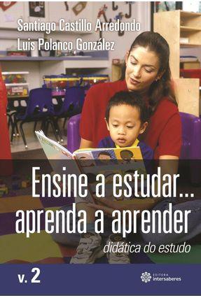 Ensine A Estudar... Aprenda A Aprender - Didática do Estudo - Vol. 2 - Arredondo ,Santiago Castillo González,Luis Polanco   Tagrny.org