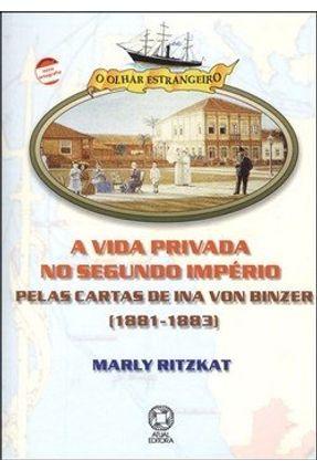 A Vida Privada no Segundo Império - Col. O Olhar Estrangeiro - Ritzkat,Marly pdf epub