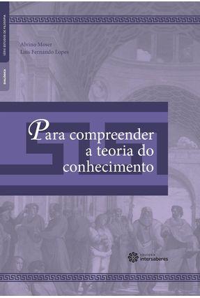 Para Compreender A Teoria Do Conhecimento - Moser,Alvino Lopes,Luís Fernando | Nisrs.org