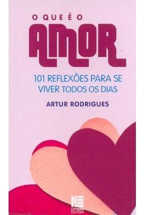 O que É Amor - 101 Reflexões para Se Viver Todos os Dias - Rodrigues,Artur pdf epub
