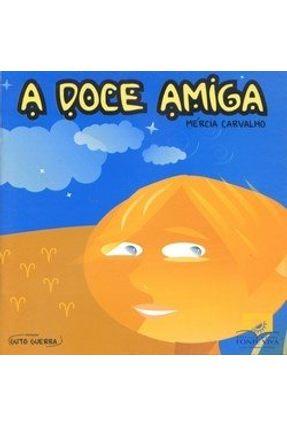 A Doce Amiga - Carvalho,Mércia | Hoshan.org