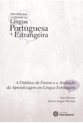 A Didática Do Ensino E A Avaliação Da Aprendizagem Em Língua Estrangeira - Martinez,Juliana Zeggio Correa,Ivete Morosov | Hoshan.org