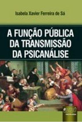 A Função Pública da Transmissão da Psicanálise - Sá,Isabela Xavier Ferreira de pdf epub