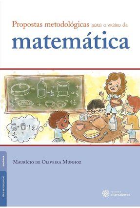 Propostas Metodológicas Para O Ensino De Matemática - Munhoz,Maurício De Oliveira pdf epub