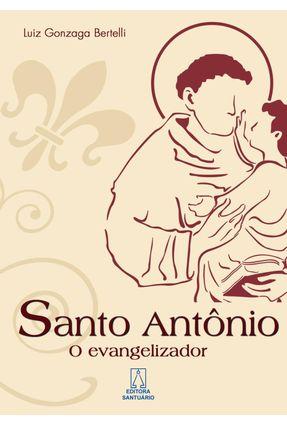 Santo Antônio, O Evangelizador - Bertelli,Luiz Gonzaga | Nisrs.org