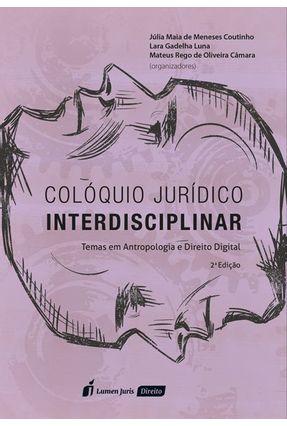 Colóquio Jurídico Interdisciplinar - 2ª Ed. 2018 - Luna,Lara Gadelha Coutinho,Júlia Maia de Meneses Câmara,Mateus Rego de Oliveira pdf epub