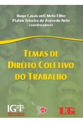 Temas de Direito Coletivo do Trabalho - Neto,Platon Teixeira de Azevedo Cavalcanti Melo Filho,Hugo   Tagrny.org