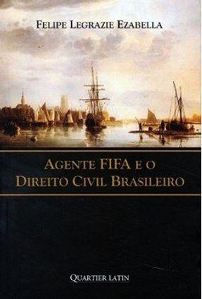 Agente Fifa e o Direito Civil Brasileiro - Ezabella,Felipe Legrazie pdf epub