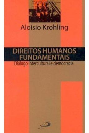 Direitos Humanos Fundamentais - Diálogo Intercultural e Democracia - Krohling,Aloísio | Hoshan.org