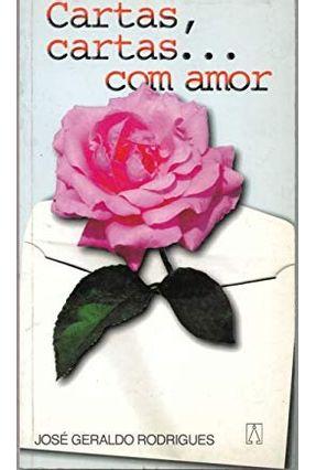 Cartas Cartas com Amor - Rodrigues,Jose Geraldo   Tagrny.org