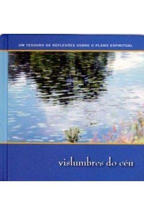 Vislumbres do Céu - Um Tesouro de Reflexões Sobre o Plano Espiritual - Loyola | Hoshan.org