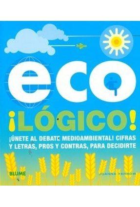 Eco ! Logico ! - Unete Al Debate - Medioambiental ! Cifras Y Letras, Pros Y... - Yarrow,Joanna pdf epub