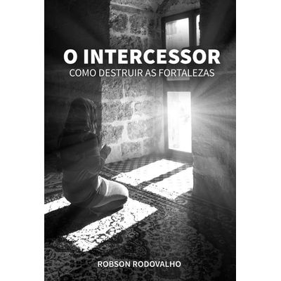 O Intercessor - Como Destruir As Fortalezas