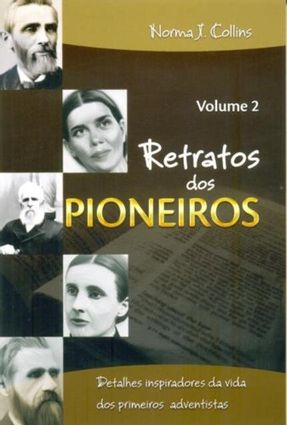 Retratos Dos Pioneiros - Vol. 2 - Detalhes Inspiradores da Vida Dos Primeiros Adventistas - Collins,Norma J. pdf epub