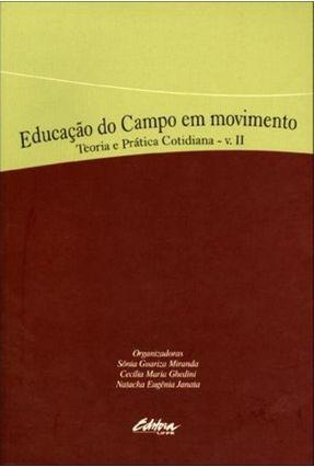 Educação do Campo Em Movimento - Teoria e Prática Cotidiana - Vol. II - Guariza Miranda,Sônia Ghedini,Cecília Maria Eugênia Janata,Natacha   Tagrny.org