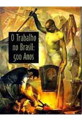 Usado - O Trabalho No Brasil - 500 Anos