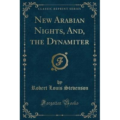 New Arabian Nights, And, The Dynamiter (Classic Reprint)