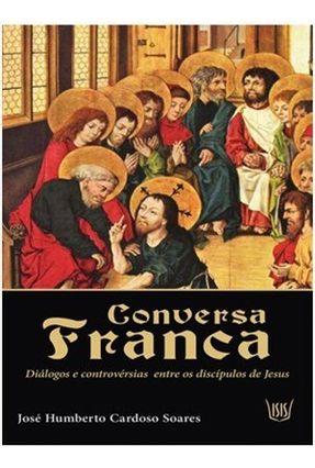 Conversa Franca - Diálogos e Controvérsias Entre Os Discípulos de Jesus - Souza,José Humberto C. pdf epub