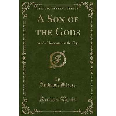 A Son Of The Gods - And A Horseman In The Sky (Classic Reprint)