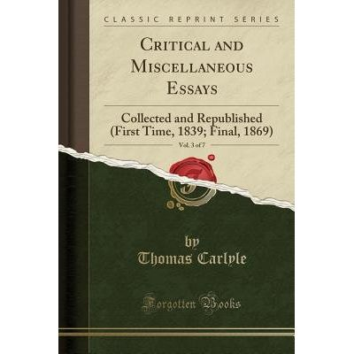 Critical And Miscellaneous Essays, Vol. 3 Of 7 - Collected And Republished (First Time, 1839; Final, 1869) (Classic Repr