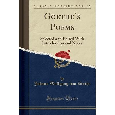 Goethe's Poems - Selected And Edited With Introduction And Notes (Classic Reprint)