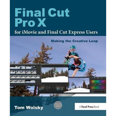 Final Cut Pro X For IMovie And Final Cut Express Users - Making The Creative Leap