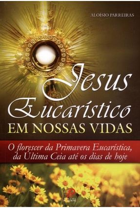 Jesus Eucarístico Em Nossas Vidas - Parreiras,Aloísio pdf epub