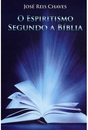 O Espiritismo Segundo A Bíblia - Chaves,José Reis   Tagrny.org