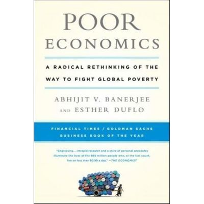 Poor Economics - a Radical Rethinking Of The Way To Fight Global Poverty