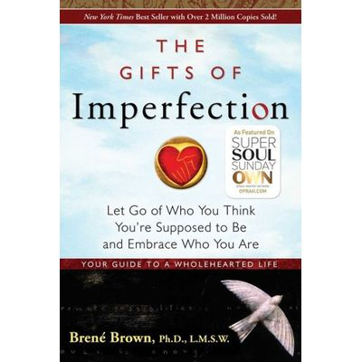 The Gifts Of Imperfection - Let Go Of Who You Think You're Supposed To Be And Embrace Who You Are