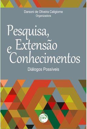 Pesquisa, Extensão e Conhecimentos: Diálogos Possíveis