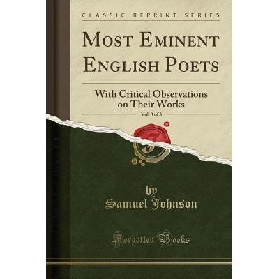 Most Eminent English Poets, Vol. 3 Of 3 - With Critical Observations On Their Works (Classic Reprint)