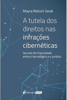 A Tutela Dos Direitos Nas Infrações Cibernéticas - Sarak,Mayra Matuck pdf epub