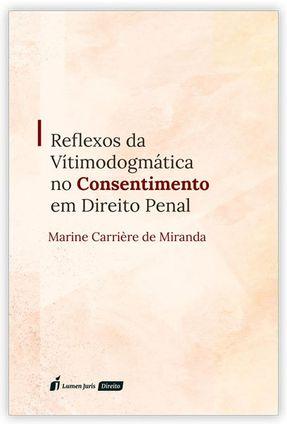 Reflexos Da Vitimodomática No Consentimento Em Direito Penal - Miranda,Marine Carrière de | Hoshan.org