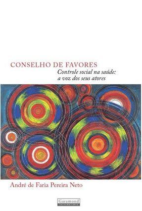 Conselho de Favores - Controle Social Na Saúde: a Voz Dos Seus Atores - Neto,Andre de Faria Pereira pdf epub