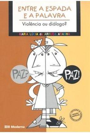 Entre a Espada e a Palavra - Violência ou Diálogo? - Col. Aprendendo a Com-viver - Aranha,Maria Lucia de Arruda pdf epub