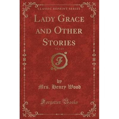 Lady Grace And Other Stories, Vol. 3 Of 3 (Classic Reprint)