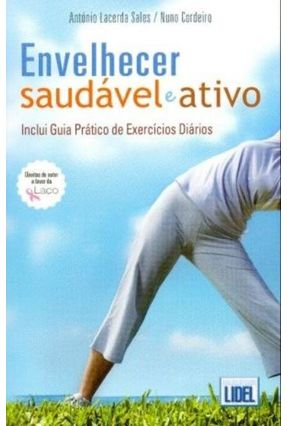 Envelhecer Saudável e Ativo - Inclui Guia Prático de Exercícios Diários - Cordeiro,Nuno Sales,Antonio Lacerda | Tagrny.org