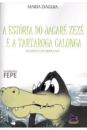 A Estória do Jacaré Zezé e a Tartaruga Calunga - Ou Quem Casa Quer Casa - Daguia,Maria   Tagrny.org