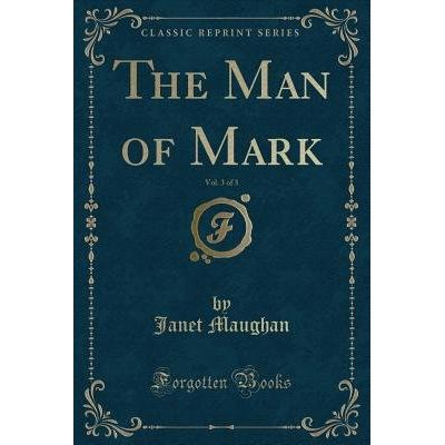 The Man Of Mark, Vol. 3 Of 3 (Classic Reprint)