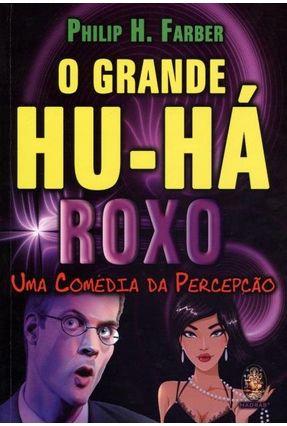 O Grande Hu-há Roxo - Uma Comédia da Percepção - Farber,Philip H. pdf epub