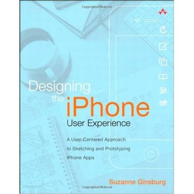 Designing The Iphone User Experience - A User-Centered Approach To Sketching And Prototyping Iphone Apps