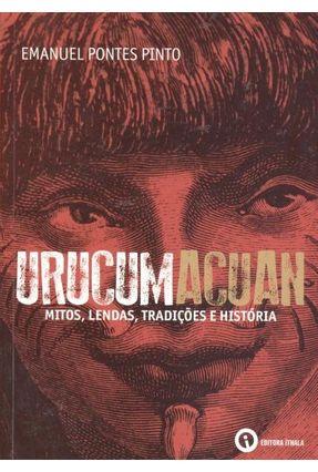 Urucumacuan - Mitos, Lendas, Tradições e História - Pinto,Emanuel Ponte pdf epub